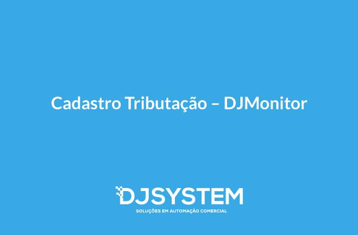 Cadastro Tributação – DJMonitor